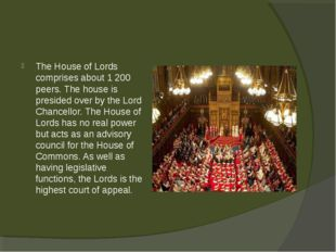 The House of Lords comprises about 1 200 peers. The house is presided over by