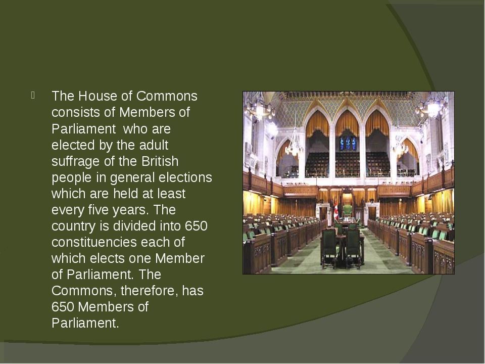 The House of Commons consists of Members of Parliament who are elected by the...
