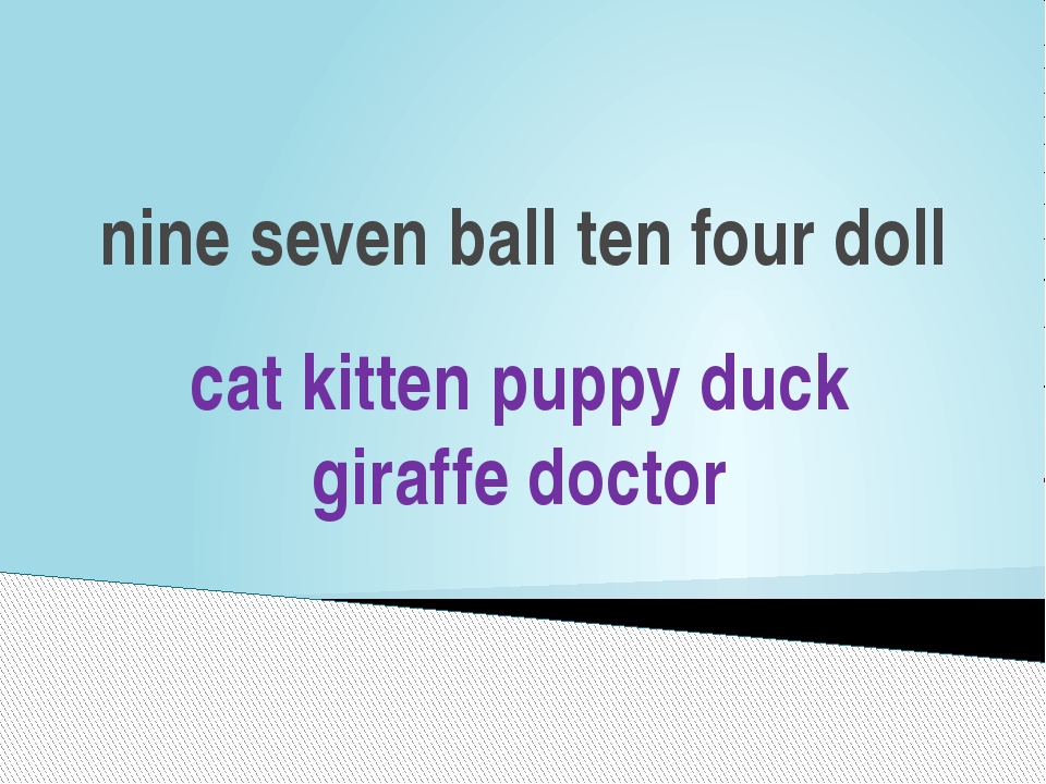nine seven ball ten four doll cat kitten puppy duck giraffe doctor