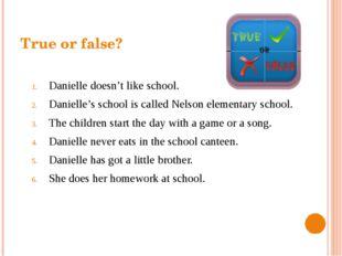 True or false? Danielle doesn't like school. Danielle's school is called Nels