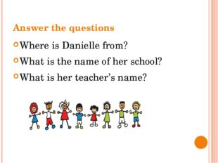 Answer the questions Where is Danielle from? What is the name of her school?