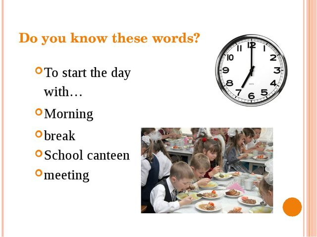 Do you know these words? To start the day with… Morning break School canteen...