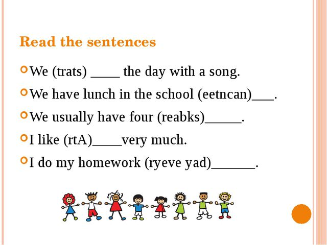 Read the sentences We (trats) ____ the day with a song. We have lunch in the...