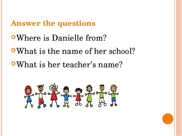Answer the questions Where is Danielle from? What is the name of her school?...