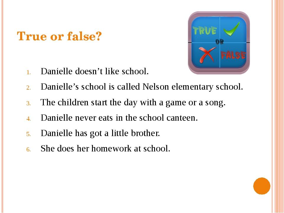 True or false? Danielle doesn't like school. Danielle's school is called Nels...