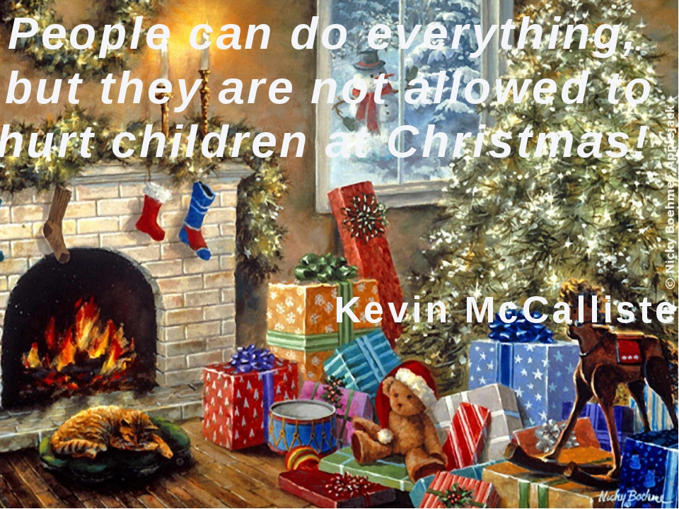 People can do everything, but they are not allowed to hurt children at Chris...