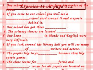 Exercise II on page 112 1. Our school is__________ far from the centre of the