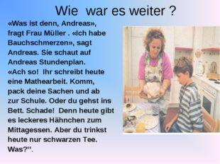 Wie war es weiter ? «Was ist denn, Andreas», fragt Frau Müller . «Ich habe Ba
