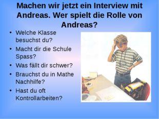 Machen wir jetzt ein Interview mit Andreas. Wer spielt die Rolle von Andreas?