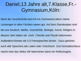 Daniel,13 Jahre alt,7.Klasse,Fr.- Gymnasium,Köln: Nach der Grundschule kam ic