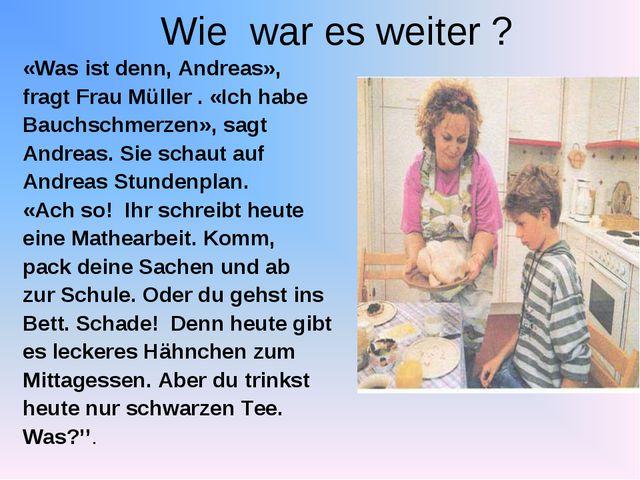 Wie war es weiter ? «Was ist denn, Andreas», fragt Frau Müller . «Ich habe Ba...
