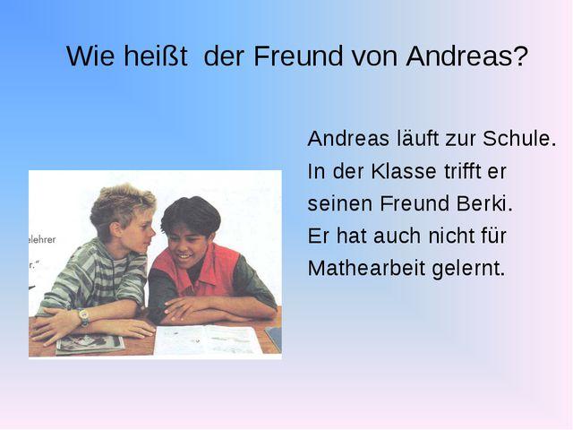 Wie heißt der Freund von Andreas? Andreas läuft zur Schule. In der Klasse tr...