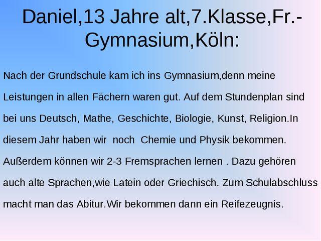 Daniel,13 Jahre alt,7.Klasse,Fr.- Gymnasium,Köln: Nach der Grundschule kam ic...