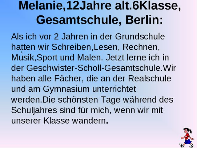 Melanie,12Jahre alt.6Klasse, Gesamtschule, Berlin: A Als ich vor 2 Jahren in...