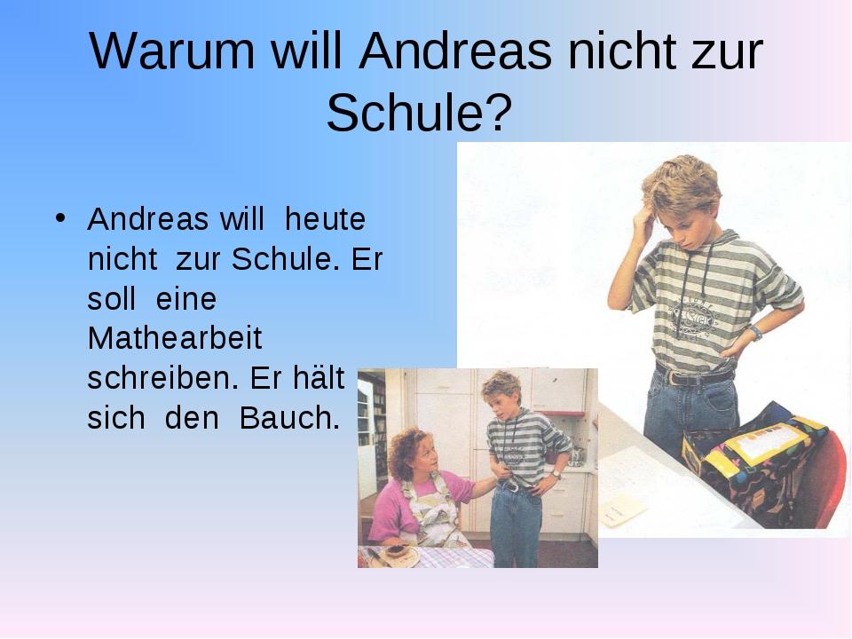Andreas will heute nicht zur Schule. Er soll eine Mathearbeit schreiben. Er h...
