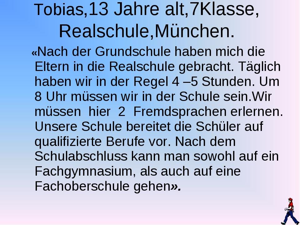 Tobias,13 Jahre alt,7Klasse, Realschule,München. «Nach der Grundschule haben...