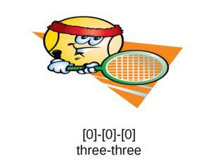 [0]-[0]-[0] three-three