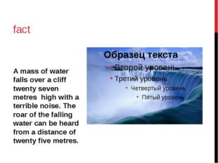 A mass of water falls over a cliff twenty seven metres high with a terrible n