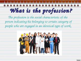 What is the profession? The profession is the social characteristic of the pe
