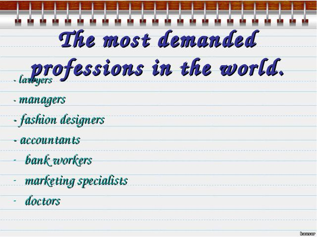 The most demanded professions in the world. - lawyers - managers - fashion de...