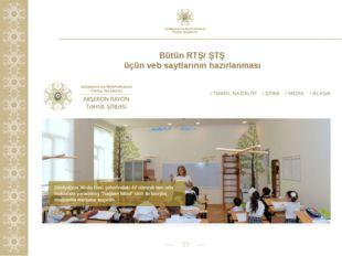 * Bütün RTŞ/ ŞTŞ üçün veb saytlarının hazırlanması