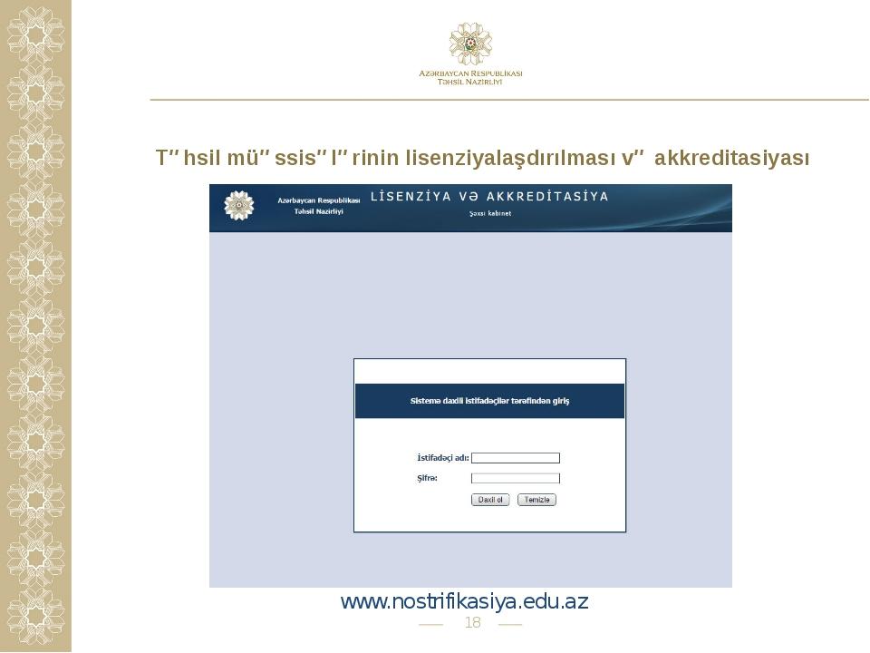 * Təhsil müəssisələrinin lisenziyalaşdırılması və akkreditasiyası www.nostrif...