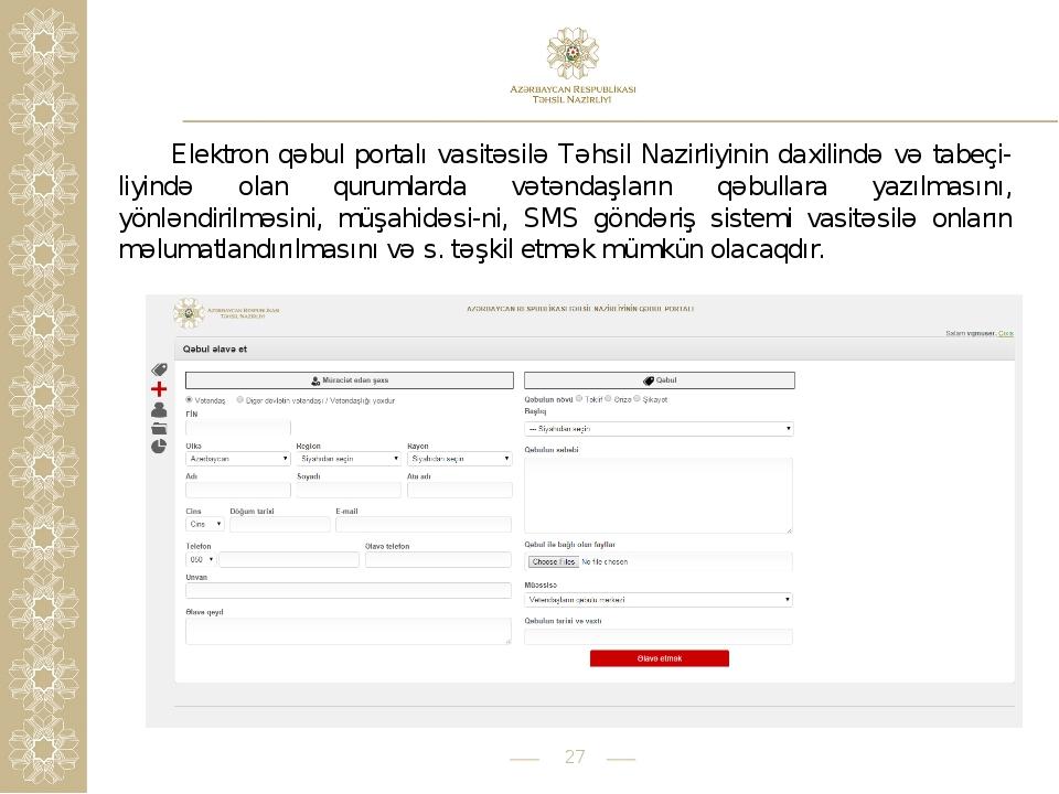 * Elektron qəbul portalı vasitəsilə Təhsil Nazirliyinin daxilində və tabeçi-l...