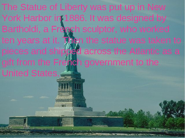 The Statue of Liberty was put up in New York Harbor in 1886. It was designed...