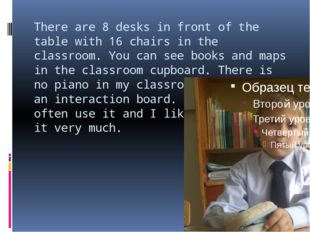 There are 8 desks in front of the table with 16 chairs in the classroom. You