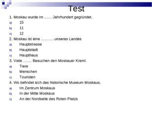Test 1. Moskau wurde im …… Jahrhundert gegründet. 15 11 12 2. Moskau ist eine