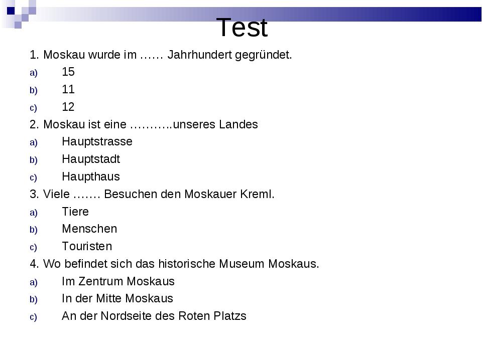Test 1. Moskau wurde im …… Jahrhundert gegründet. 15 11 12 2. Moskau ist eine...