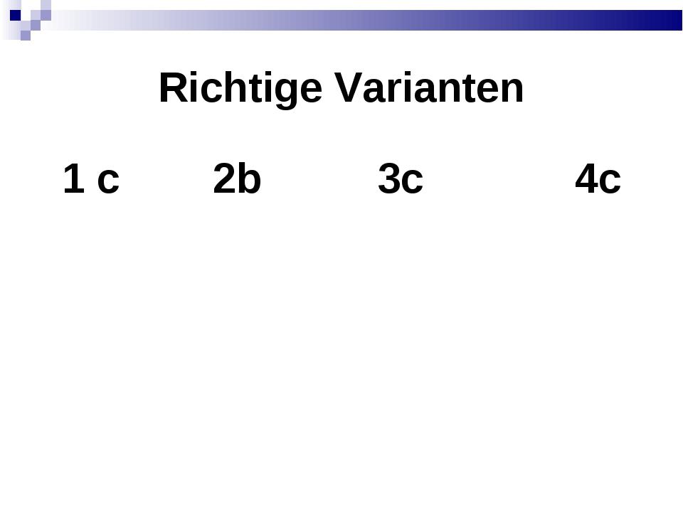 Richtige Varianten 1 c 2b 3c 4c