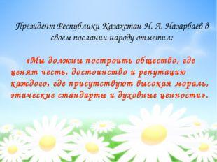 Президент Республики Казахстан Н. А. Назарбаев в своем послании народу отмет