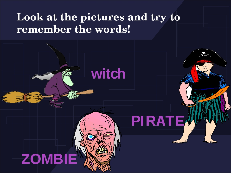 Look at the pictures and try to remember the words! witch ZOMBIE PIRATE