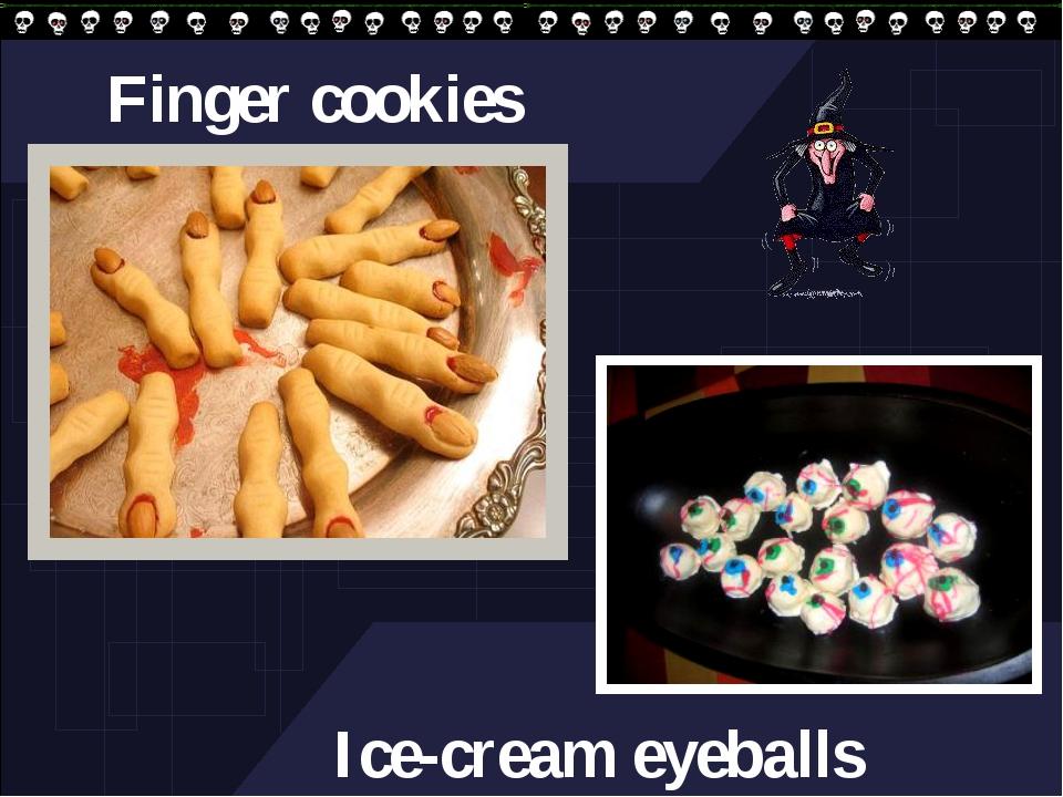 Finger cookies Ice-cream eyeballs