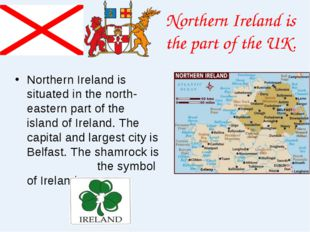 Northern Ireland is the part of the UK. Northern Ireland is situated in the n
