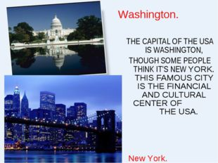 THE CAPITAL OF THE USA IS WASHINGTON, THOUGH SOME PEOPLE THINK IT'S NEW YORK.