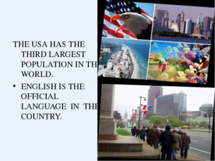 THE USA HAS THE THIRD LARGEST POPULATION IN THE WORLD. ENGLISH IS THE OFFICIA