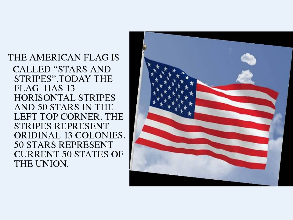"THE AMERICAN FLAG IS CALLED ""STARS AND STRIPES"".TODAY THE FLAG HAS 13 HORISO..."