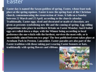Easter Easter day is named the Saxon goddess of spring, Eostre, whose feast t