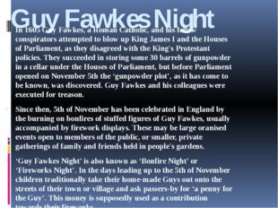 Guy Fawkes Night In 1605 Guy Fawkes, a Roman Catholic, and his fellow conspir