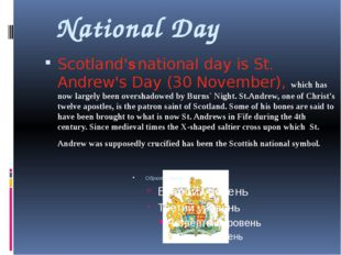 National Day Scotland's national day is St. Andrew's Day (30 November), which