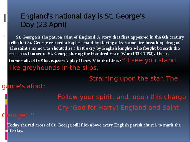 England's national day is St. George's Day (23 April) St. George is the patro...