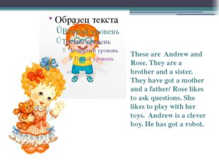 These are Andrew and Rose. They are a brother and a sister. They have got a