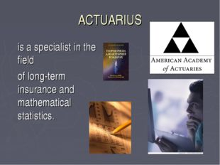ACTUARIUS 	is a specialist in the field 	of long-term insurance and mathemati