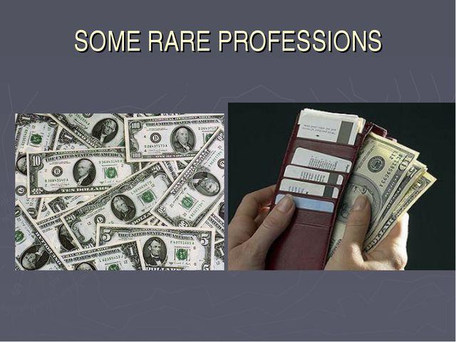 SOME RARE PROFESSIONS