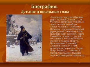 Биография. Детские и школьные годы Александр Сергеевич Пушкин родился 26 мая