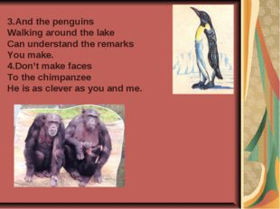 3.And the penguins Walking around the lake Can understand the remarks You mak