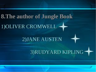 1)OLIVER CROMWELL 2)JANE AUSTEN 3)RUDYARD KIPLING 8.The author of Jungle Book