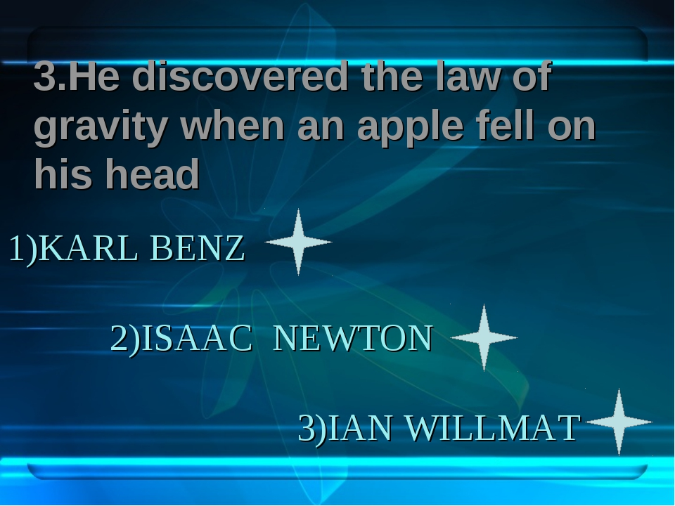 1)KARL BENZ 2)ISAAC NEWTON 3)IAN WILLMAT 3.Не discovered the law of gravity w...